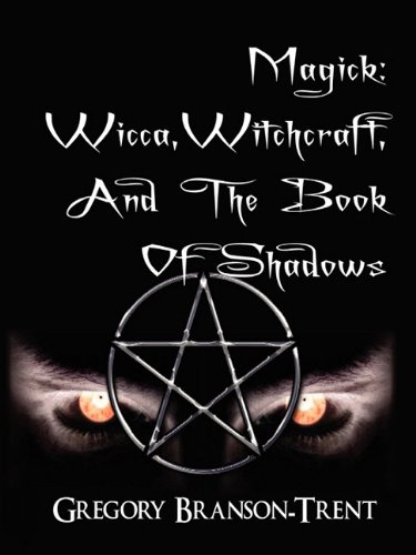 9780984465712: Magick: Wicca, Witchcraft And The Book Of Shadows
