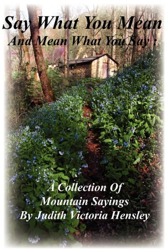 Say What You Meand and Mean What You Say: A Collection of Mountain Sayings: Hensley, Judith ...