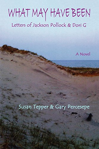 What May Have Been: Letters of Jackson Pollock and Dori G: Gary Percesepe