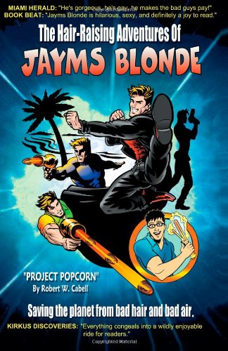 The Hair-Raising Adventures of Jayms Blonde: Project Popcorn (Volume 1): Cabell, Mr. Robert W.
