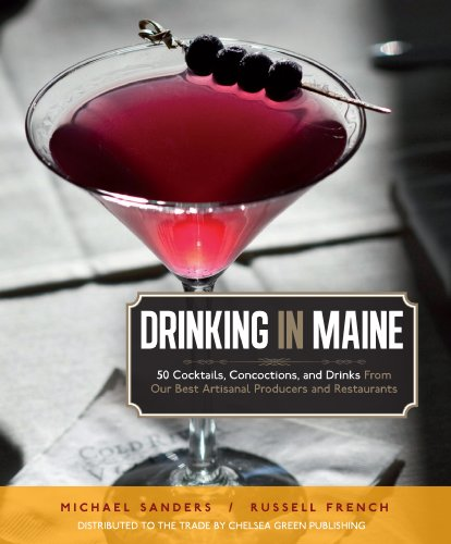 Drinking in Maine: 50 Cocktails, Concoctions, and: Sanders, Michael S.