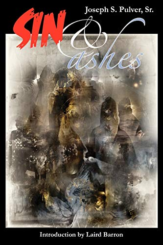 Sin & Ashes: Pulver Sr., Joseph S. w/intro by Laird Barron