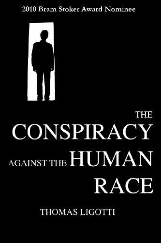 The Conspiracy against the Human Race: A Contrivance of Horror: Ligotti, Thomas