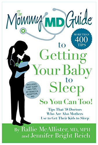 9780984480487: The Mommy MD Guide to Getting Your Baby to Sleep So You Can Too!: Tips that 38 Doctors Who Are Also Mothers Use to Get Their Kids to Sleep (Mommy MD Guides)
