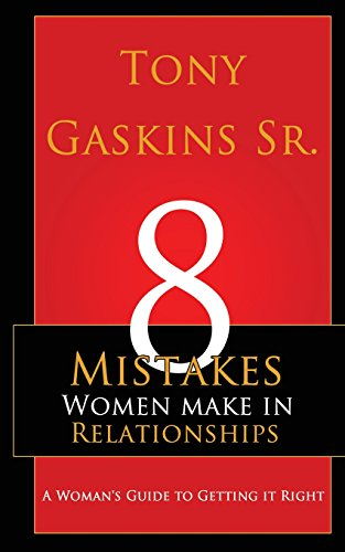 9780984482238: Eight Mistakes Women Make In Relationships: A Woman's Guide To Getting It Right