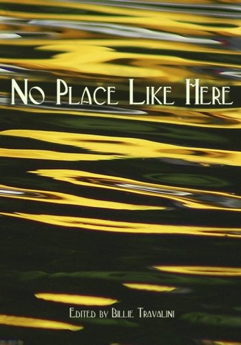 No Place Like Here: An Anthology of: Billie Travalini