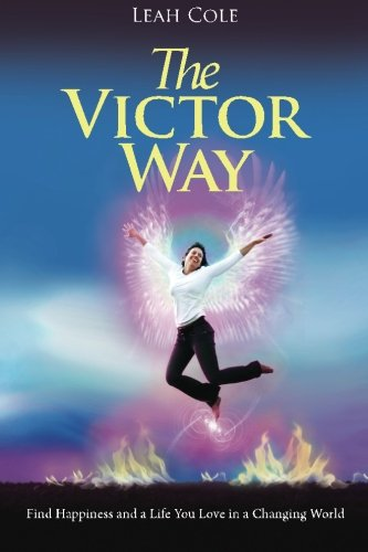 The Victor Way: Find Happiness and a Life You Love in a Changing World: Cole, Leah