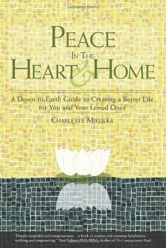 9780984490301: Peace in the Heart and Home: A Down-to-Earth Guide to Creating a Better Life for You and Your Loved Ones