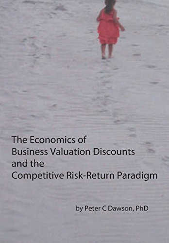 9780984491902: The Economics of Business Valuation Discounts and the Competitive Risk-Return Paradigm