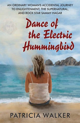 DANCE OF THE ELECTRIC HUMMINGBIRD: An Ordinary Womans Accidental Journey To Enlightenment, The Su...
