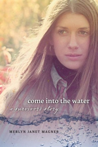Come into the Water: A Survivor's Story: Magner, Merlyn Janet