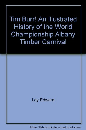 Tim Burr! An Illustrated History of the World Championship Albany Timber Carnival