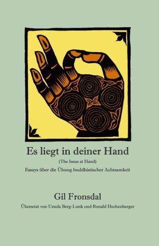 Es Liegt in Deiner Hand: Essays Uber Die Ubung Buddhistischer Achtsamkeit: Gil Fronsdal