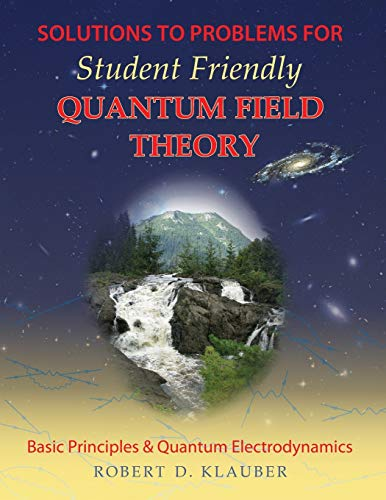 9780984513963: Solutions to Problems for Student Friendly Quantum Field Theory