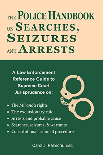 9780984518296: The Police Handbook on Searches, Seizures and Arrests: A Law Enforcement Reference Guide