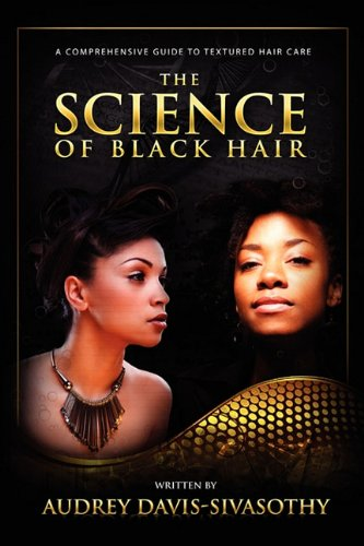 The Science of Black Hair: A Comprehensive Guide to Textured Hair Care: Davis-Sivasothy, Audrey