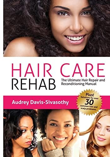 9780984518456: Hair Care Rehab: The Ultimate Hair Repair & Reconditioning Manual