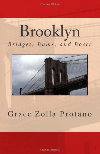 Brooklyn--Bridges, Bums, and Bocce: A Collection of: Protano, Grace Zolla