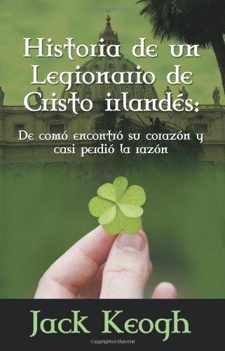 9780984522712: Historia de Un Legionario de Cristo Irlandes: de Como Encontro Su Corazon y Casi Perdio La Razon (Spanish Edition)