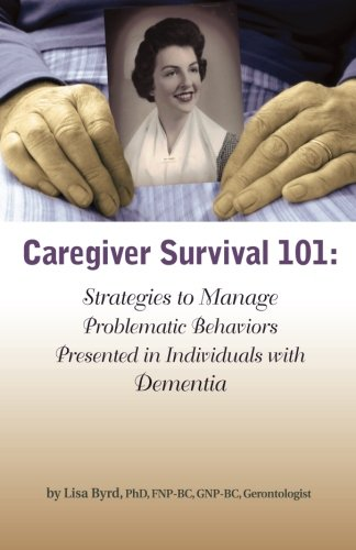 Caregiver Survival 101: Strategies to Manage Problematic: Byrd, Lisa