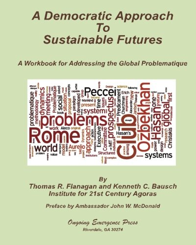 A Democratic Approach to Sustainable Futures: A Workbook for Addressing the Global Problematique: ...