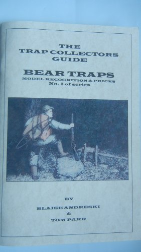 9780984528004: The Trap Collectors Guide (Bear Traps-model Recognition & Prices) (Bear Traps, Vol. I)