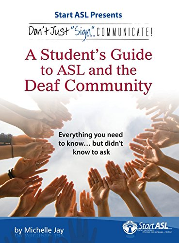 9780984529483: Don't Just Sign... Communicate!: A Student's Guide to ASL and the Deaf Community