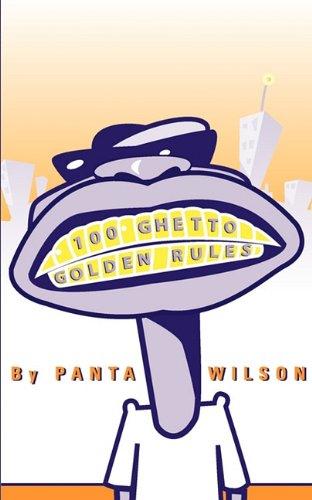 100 GHETTO GOLDEN RULES: PANTA A WILSON