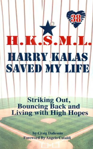 9780984533602: Harry Kalas Saved My Life: Striking out, Bouncing back, and Living with High Hopes