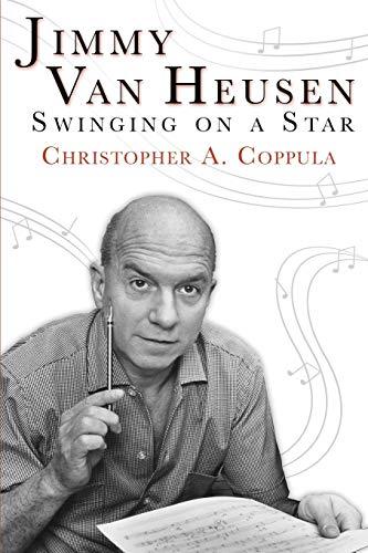 Jimmy Van Heusen: Swinging on a Star: Christopher A. Coppula