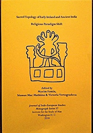 9780984535309: Sacred Topology of Early Ireland and Ancient India: Religious Paradigm Shift (The Journal of Indo-European Monograph Series, No. 57)