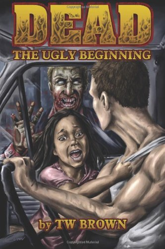 Dead: The Ugly Beginning: Brown, T W