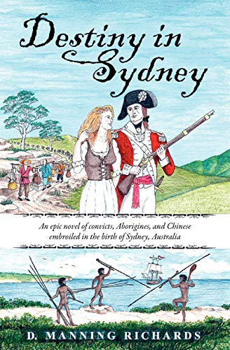 9780984541003: Destiny in Sydney: An Epic Novel of Convicts, Aborigines, and Chinese Embroiled in the Birth of Sydney, Australia (Three Book Series About Sydney, Australia)