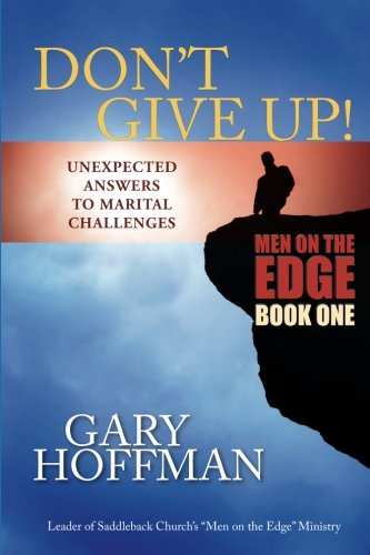 Don't Give Up: Unexpected Answers to Marital Challenges: Hoffman, Gary