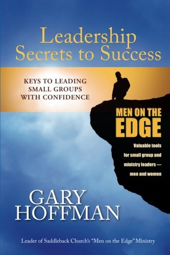 Leadership Secrets to Success: Keys to Leading Small Groups with Confidence: Gary Hoffman