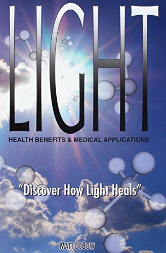 9780984546909: LIGHT: Health Benefits & Medical Applications