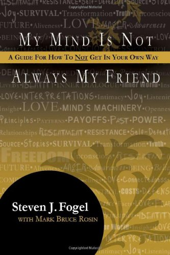 9780984552535: My Mind Is Not Always My Friend: A Guide for How to Not Get in Your Own Way