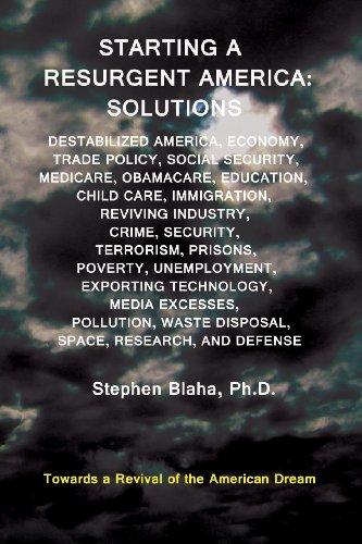 Starting a Resurgent America: Solutions: Destabilized America, Economy, Trade Policy, Social ...