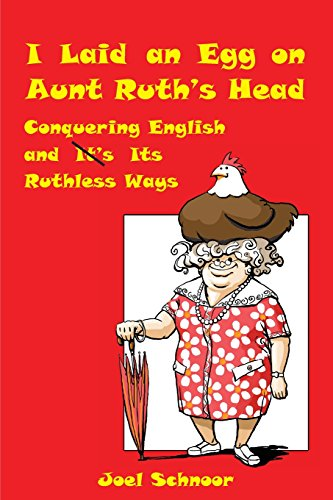 9780984554102: I Laid an Egg on Aunt Ruth's Head:  Conquering English and Its Ruthless Ways