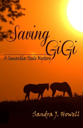 Saving GiGi : A Samantha Steele Mystery Novel: Sandra Howell