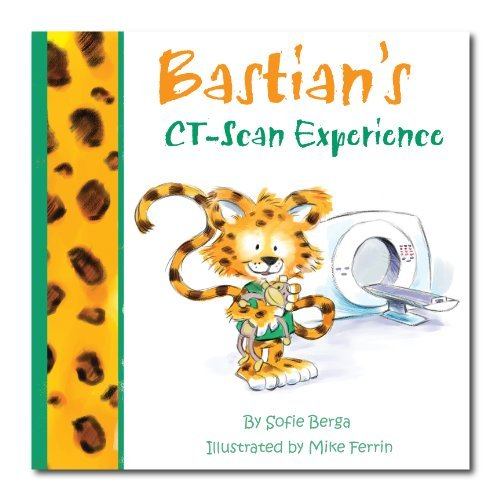 9780984566914: Bastian's CT- Scan Experience- A Mom's Choice Awards® Gold Recipient (Bastian Adventure Series)