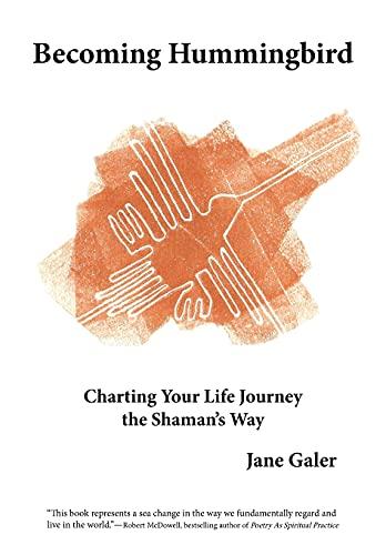 9780984569700: Becoming Hummingbird: Charting Your Life Journey the Shaman's Way