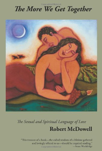 9780984569717: The More We Get Together: The Sexual & Spiritual Language of Love