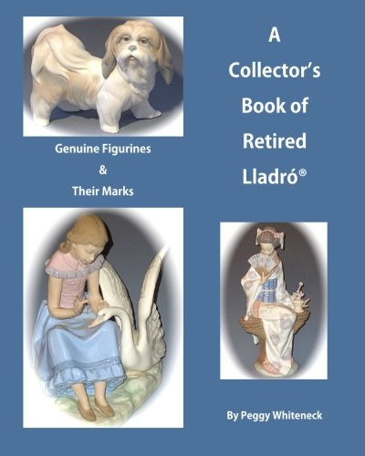 9780984570461: A Collector's Book of Retired Lladro: Genuine Figurines & Their Marks