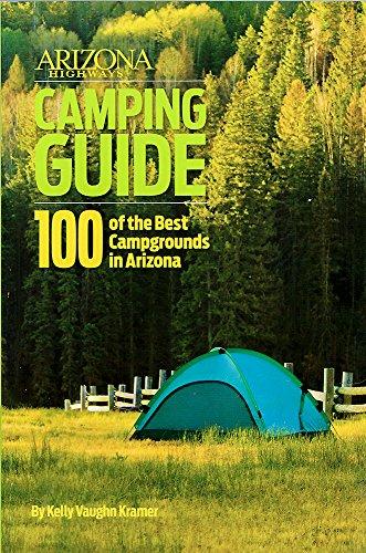 Arizona Highways Camping Guide: 100 of the: Kramer, Kelly Vaughn