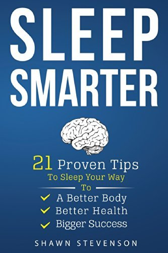 9780984574520: Sleep Smarter: 21 Proven Tips to Sleep Your Way To a Better Body, Better Health and Bigger Success