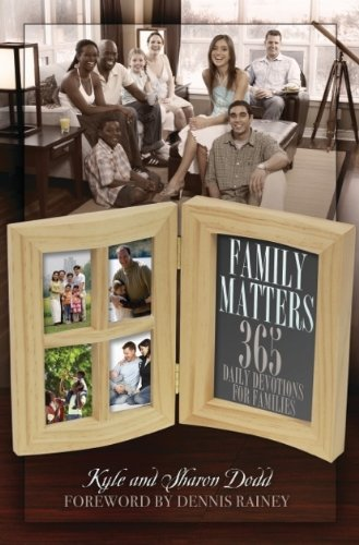 Family Matters: 365 Daily Devotions for Families: Dodd, Kyle