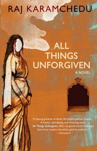 All Things Unforgiven, A Novel: Karamchedu, Raj
