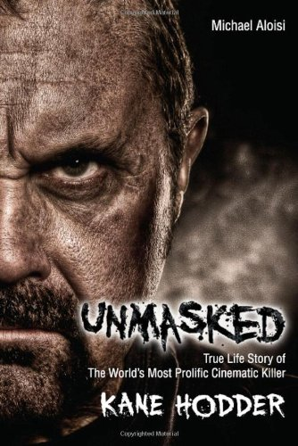 9780984580132: Unmasked: The True Life Story of the World's Most Prolific, Cinematic Killer