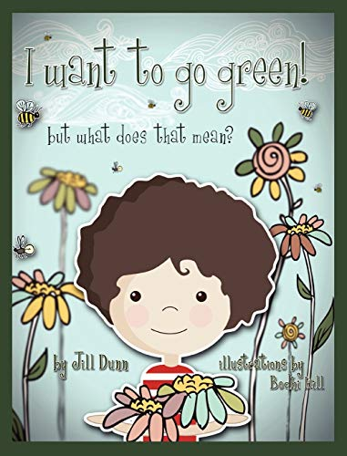 I Want to Go Green! But What Does That Mean?: Dunn, Jill
